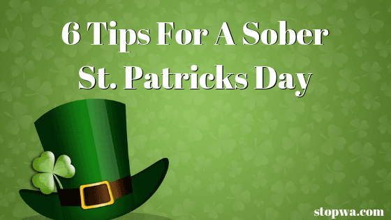 Sober Sobriety Help 6 Tips for a Sober St. Patrick's Day Stop WA